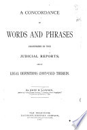 A Concordance of Words and Phrases Construed in the Judicial Reports, and of Legal Definitions Contained Therein