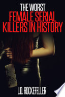 The Worst Female Serial Killers In History