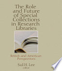 The Role And Future Of Special Collections In Research Libraries Book PDF