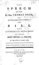 The Speech of     T  Orde on His Motion for Leave to Bring in the Bill for a Commercial Adjustment Between Great Britain and Ireland  on the 12th of August  1785  Etc