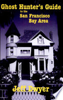 Ghost Hunter s Guide to the San Francisco Bay Area