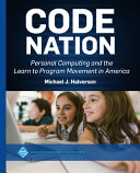 Code Nation  Personal Computing and the Learn to Program Movement in America