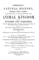 Johnson s Natural History  Comprehensive  Scientific  and Popular  Illustrating and Describing the Animal Kingdom     Showing the Habits  Structure  and Classification of Animals  with Their Relations to Agriculture  Manufactures  Commerce  and the Arts