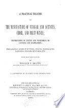 A Practical Treatise On The Manufacture Of Vinegar And Acetates Cider And Fruit Wines Preservation Of Fruits And Vegetables By Canning And Evaporation  Book PDF