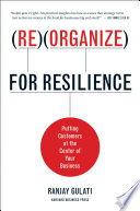 """Reorganize for Resilience: Putting Customers at the Center of Your Business"" by Ranjay Gulati"