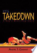 TJ S Takedown  A Boy S Wrestling Story