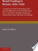 Retail Trading in Britain 1850-1950