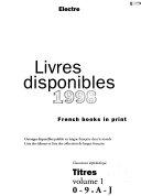 Livres disponibles   la liste exhaustive des ouvrages disponibles publ  en langue fran  aise dans le monde   la liste des   diteurs et la liste des collections de langue fran  aise  1998  titres  Vol  1  0    9   A    J
