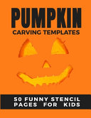 Pumpkin Carving Templates 50 Funny Stencil Pages for Kids