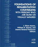 Foundations of Rehabilitation Counseling with Persons who are Blind Or Visually Impaired
