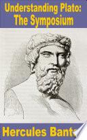 Understanding Plato  The Symposium