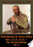 Field Marshal Sir Henry Wilson Bart   G C B   D S O      His Life And Diaries