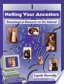 Netting Your Ancestors  : Genealogical Research on the Internet