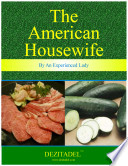 The American Housewife - Containing the most valuable and original recipes in cookery