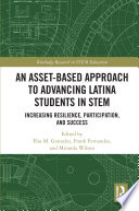 An Asset Based Approach to Advancing Latina Students in STEM