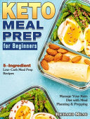 Keto Meal Prep for Beginners  5 Ingredient Low Carb Meal Prep Recipes to Manage Your Keto Diet with Meal Planning   Prepping