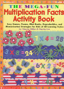 The Mega fun Multiplication Facts Activity Book   Easy Games  Poems  Mini books  Reproducibles  and Memorization Strategies for Kids of All Learning Styles