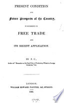 Present condition and future prospects of the country in reference to free trade and its recent application  by F C  Book