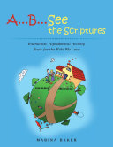 A...B... See the Scriptures: Interactive, Alphabetical Activity Book for the Kids We Love