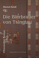 Die Bierbrauer von Tsingtau. Historischer Roman