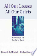 """All Our Losses, All Our Griefs: Resources for Pastoral Care"" by Kenneth R. Mitchell, Herbert Anderson"