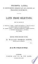 Excerpta Latina e scriptoribus Romanis qui ab Augusto ad Trajanum floruerunt. Latin Prose Selections, from the writings of M. Terentius Varro, L. Junius Columella, M. Vitruvius Pollio ... Edited, with English notes, by W. B. D., etc. Lat