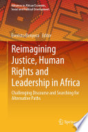 Reimagining Justice Human Rights And Leadership In Africa