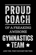 Proud Coach of a Freaking Awesome Gymnastics Team and Yes  They Bought Me This  Black Lined Journal Notebook for Gymnasts  Coach Gifts  Coaches  End O