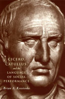 Cicero  Catullus  and the Language of Social Performance
