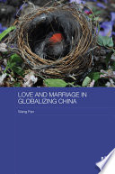 Love and Marriage in Globalizing China Book