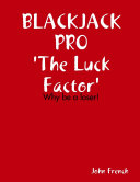 Blackjack Pro : The Luck Factor - Why Be a Loser