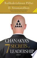 """Chanakya's 7 Secrets of Leadership"" by Radhakrishnan Pillai, D. Sivanandhan"