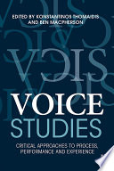 Voice Studies  : Critical Approaches to Process, Performance and Experience