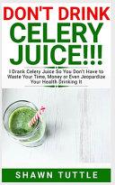 Don T Drink Celery Juice