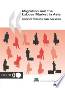 Migration and the Labour Market in Asia 2002 Recent Trends and Policies