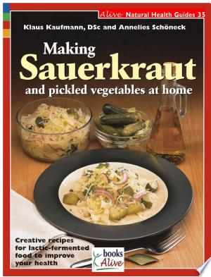 Download Making Sauerkraut and Pickled Vegetables at Home Free Books - Dlebooks.net