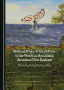 Making Music at the Bottom of the World in Southland, Aotearoa/New Zealand
