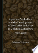 Agrarian Capitalism and the Development of the Coffee Industry in Colonial Zimbabwe