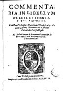 Commentaria in libellvm De ente et essentia S. Tho. Aqvinatis