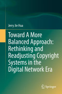 Toward A More Balanced Approach: Rethinking and Readjusting Copyright Systems in the Digital Network Era