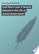 Lost Man s Lane  A Second Episode in the Life of Amelia Butterworth