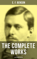 THE COMPLETE WORKS OF E. F. BENSON (Illustrated Edition) [Pdf/ePub] eBook