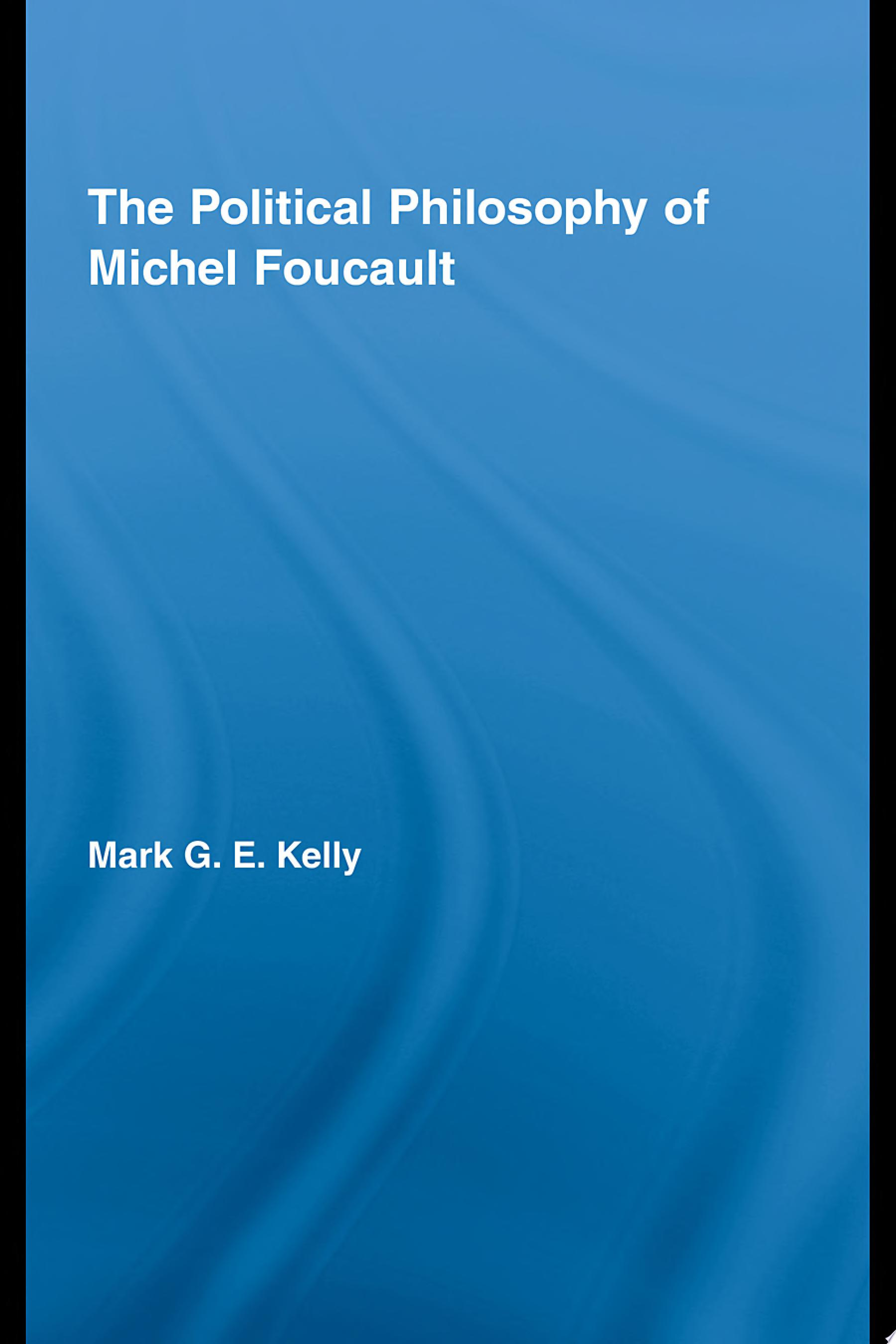 The Political Philosophy of Michel Foucault
