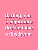 Darling  I m a Nightmare Dressed Like a Daydream