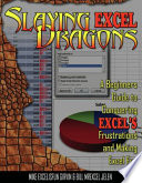 Slaying Excel Dragons  : A Beginners Guide to Conquering Excel's Frustrations and Making Excel Fun