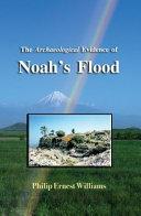 The Archaeological Evidence of Noah s Flood and Ark