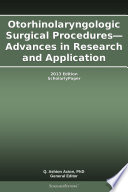 Otorhinolaryngologic Surgical Procedures Advances In Research And Application 2013 Edition