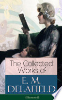 The Collected Works of E  M  Delafield  Illustrated