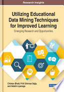 Utilizing Educational Data Mining Techniques for Improved Learning: Emerging Research and Opportunities