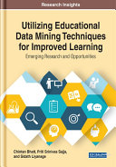 Utilizing Educational Data Mining Techniques for Improved Learning  Emerging Research and Opportunities